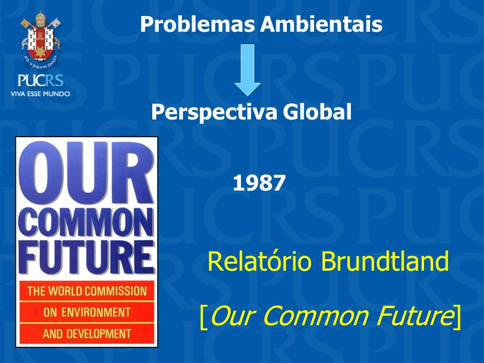 [Our Common Future] Problemas Ambientais Perspectiva Global 1987